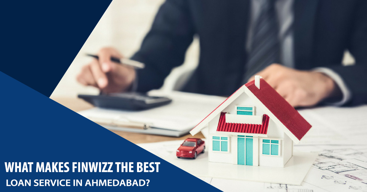 WHAT MAKES FINWIZZ THE BEST LOAN SERVICE IN AHMEDABAD
